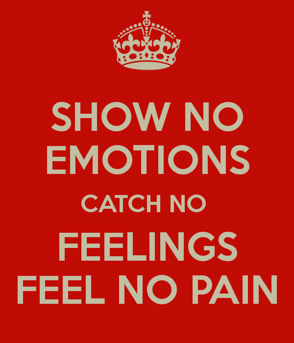 show-no-emotions-catch-no-feelings-feel-no-pain